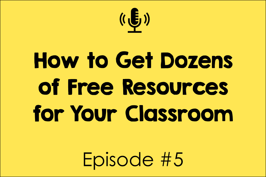 Episode 5: How to Get Dozens of Free Resources for Your Classroom